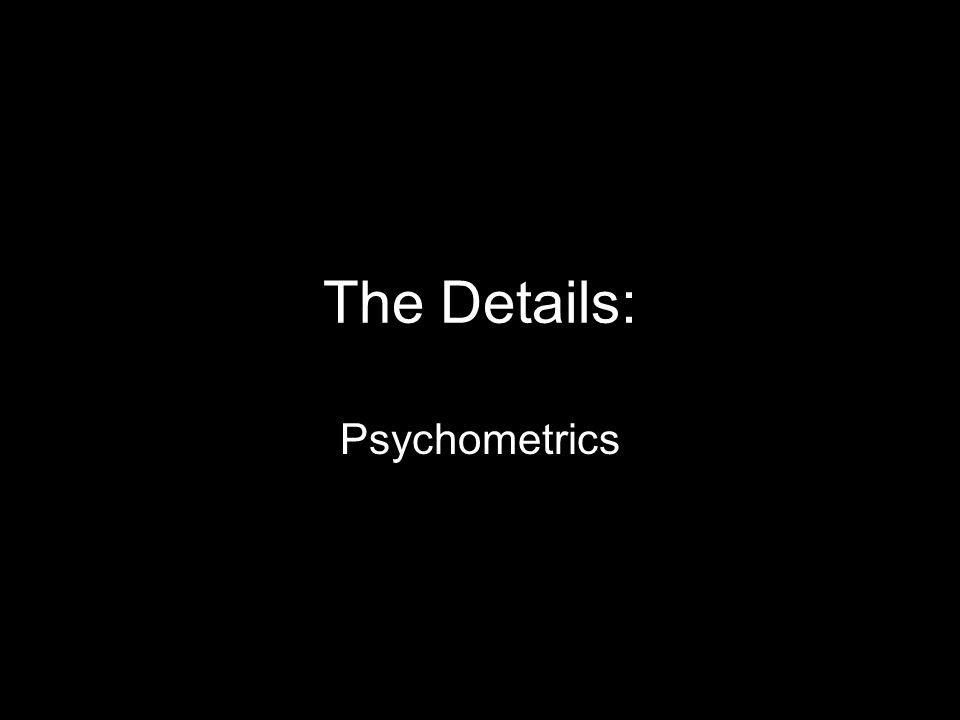 The Details: Psychometrics