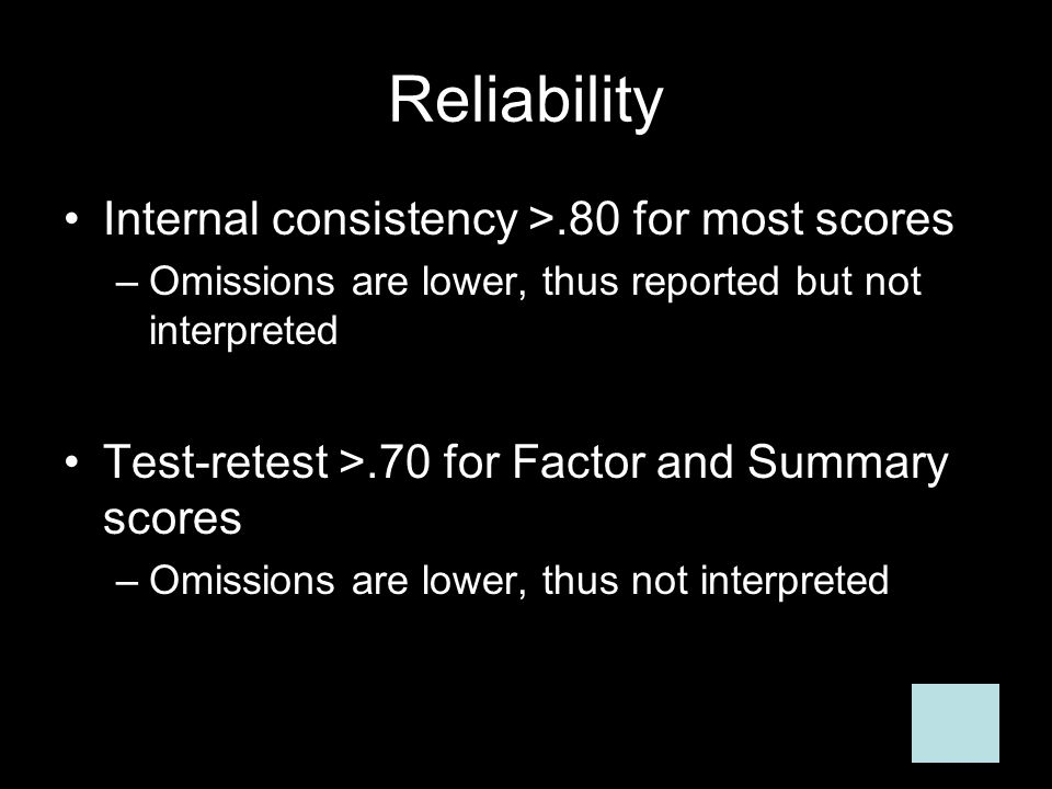 Reliability Internal consistency >.80 for most scores