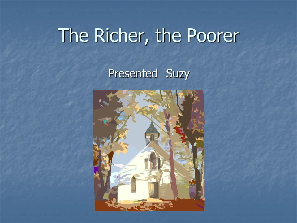 The Richer, the Poorer Presented Suzy