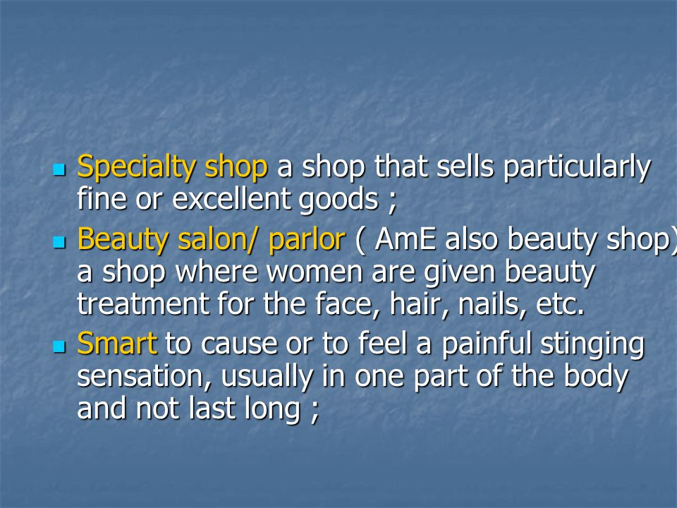 Specialty shop a shop that sells particularly fine or excellent goods ;