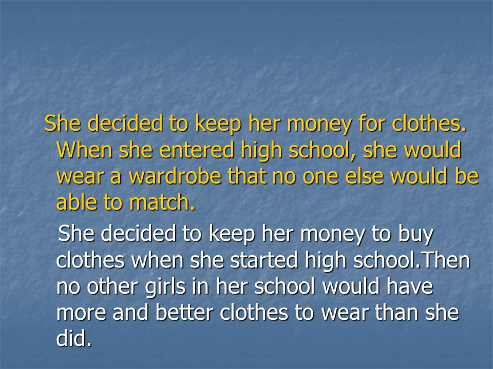She decided to keep her money for clothes