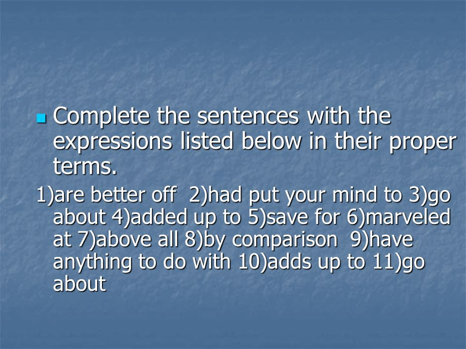 Complete the sentences with the expressions listed below in their proper terms.