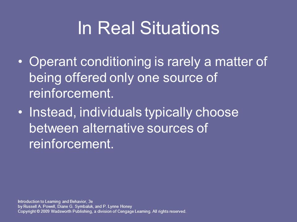 In Real Situations Operant conditioning is rarely a matter of being offered only one source of reinforcement.