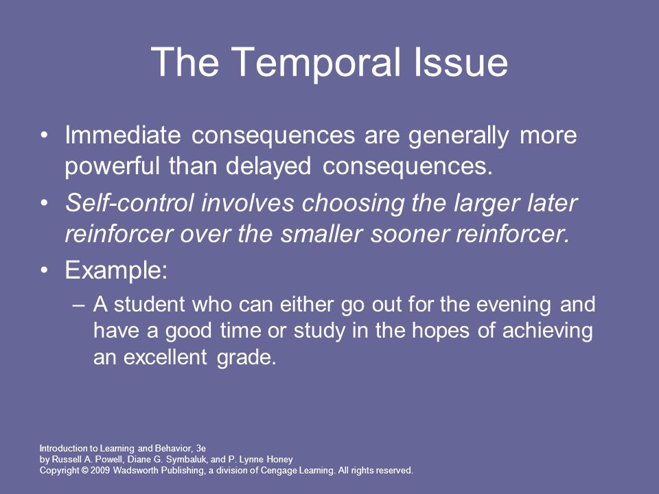 The Temporal Issue Immediate consequences are generally more powerful than delayed consequences.