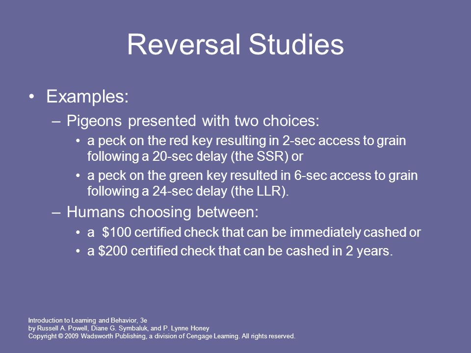 Reversal Studies Examples: Pigeons presented with two choices: