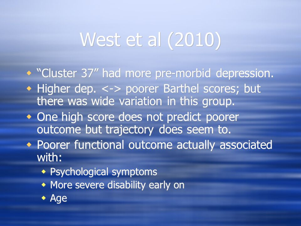 West et al (2010) Cluster 37 had more pre-morbid depression.