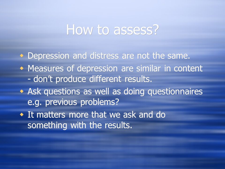 How to assess Depression and distress are not the same.