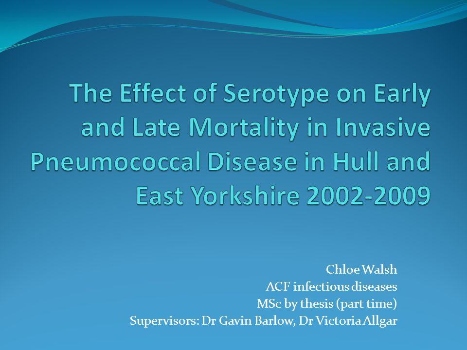 The Effect of Serotype on Early and Late Mortality in Invasive Pneumococcal Disease in Hull and East Yorkshire 2002-2009