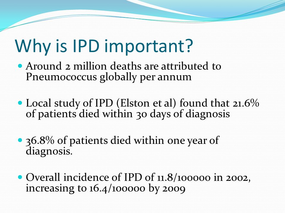 Why is IPD important Around 2 million deaths are attributed to Pneumococcus globally per annum.