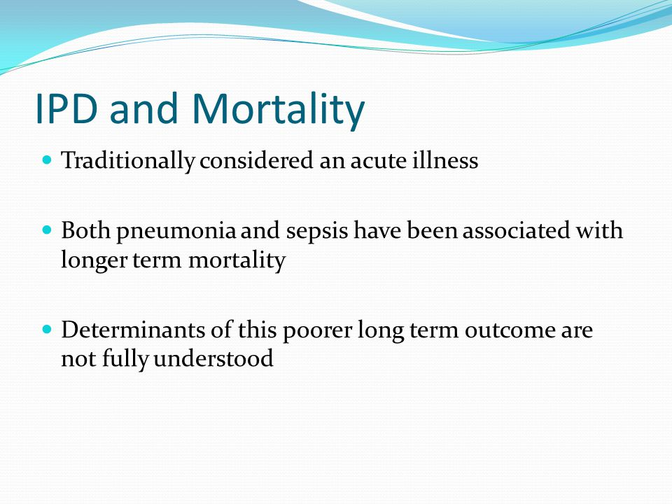 IPD and Mortality Traditionally considered an acute illness