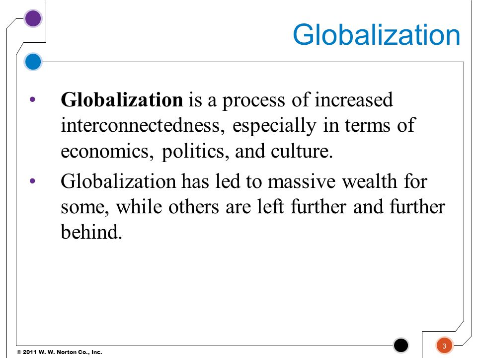 Globalization Globalization is a process of increased interconnectedness, especially in terms of economics, politics, and culture.
