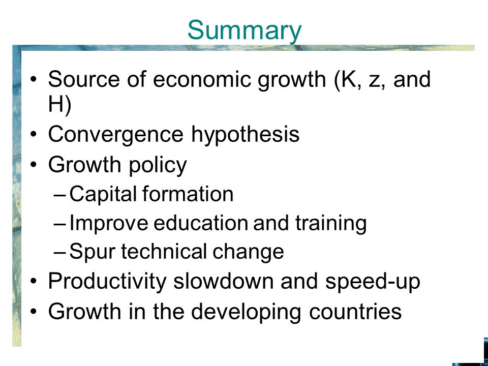 Summary Source of economic growth (K, z, and H) Convergence hypothesis
