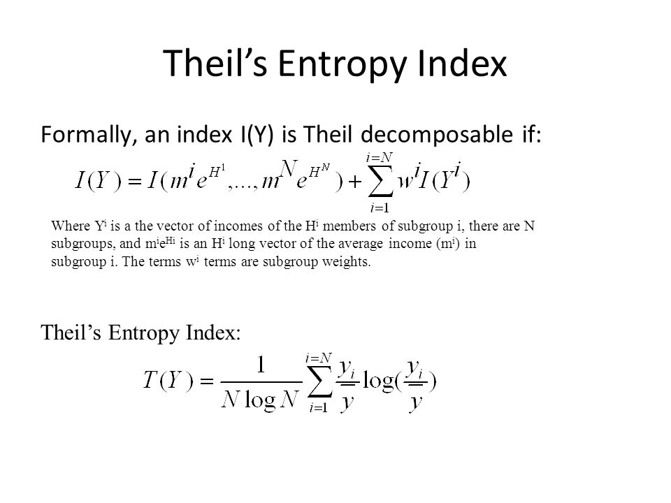 Theil's Entropy Index Formally, an index I(Y) is Theil decomposable if: