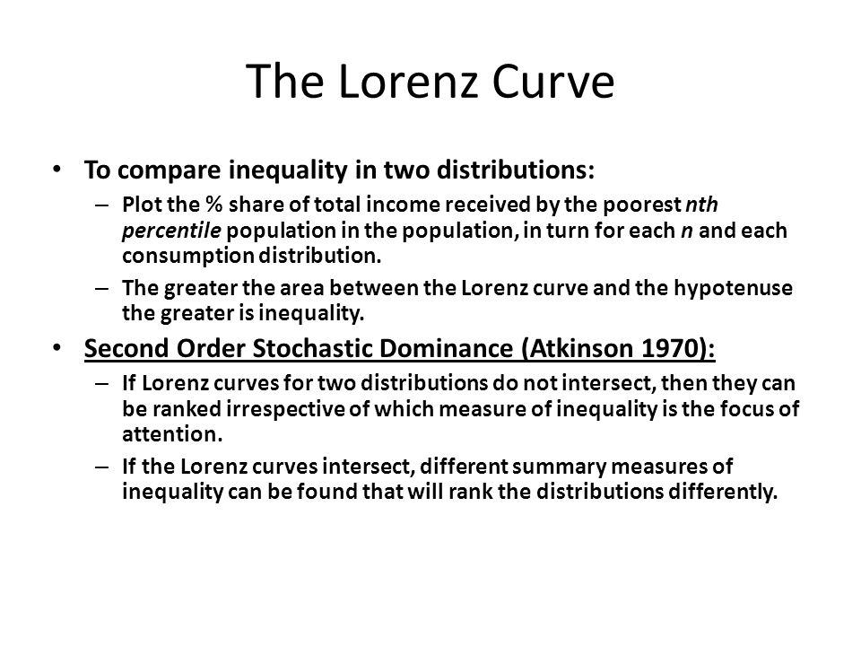 The Lorenz Curve To compare inequality in two distributions: