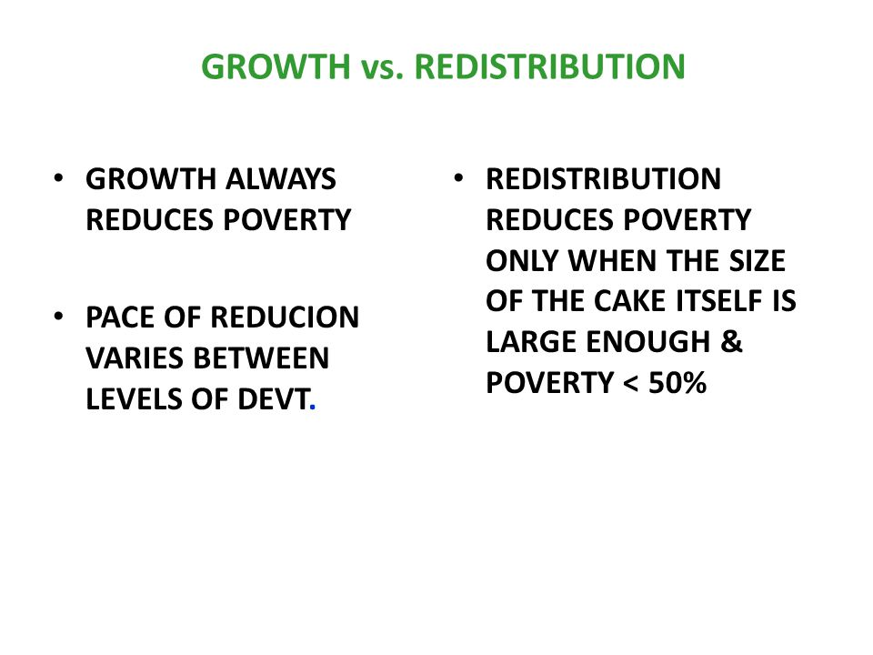 GROWTH vs. REDISTRIBUTION