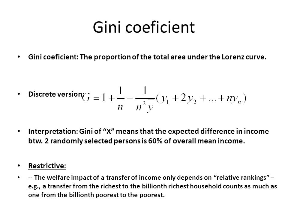 Gini coeficient Gini coeficient: The proportion of the total area under the Lorenz curve. Discrete version:
