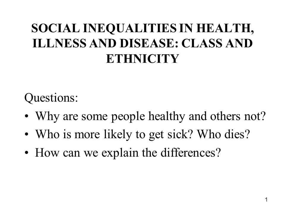 SOCIAL INEQUALITIES IN HEALTH, ILLNESS AND DISEASE: CLASS AND ETHNICITY