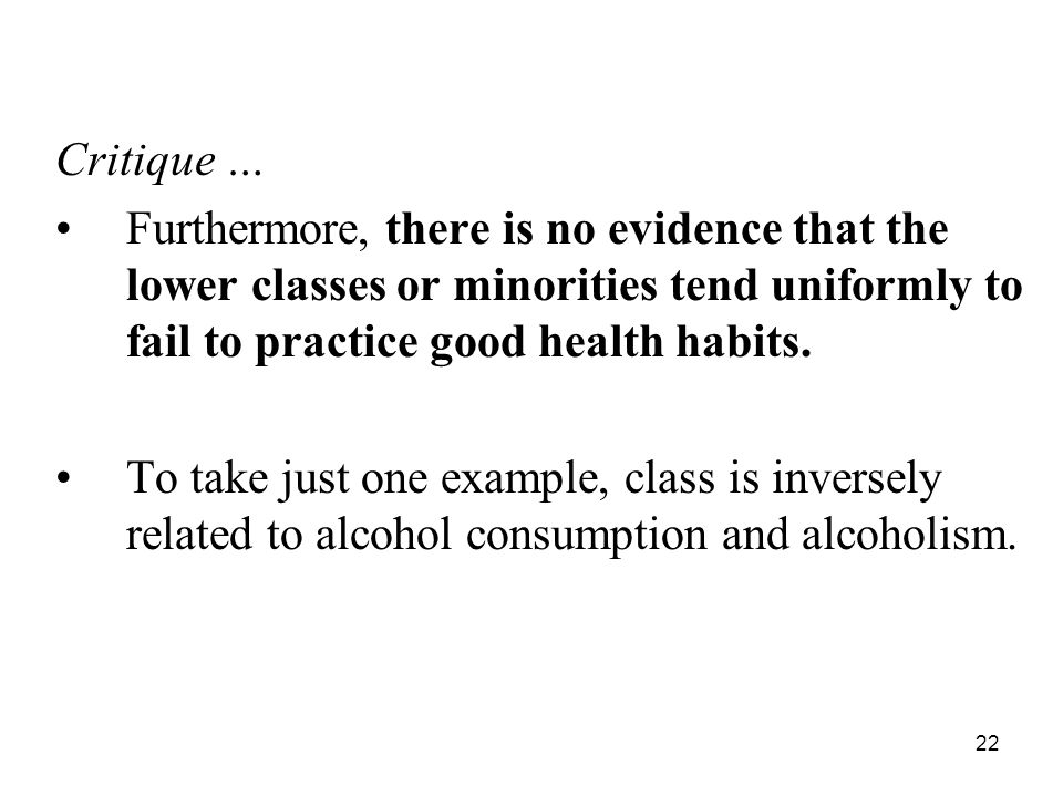 Critique … Furthermore, there is no evidence that the lower classes or minorities tend uniformly to fail to practice good health habits.