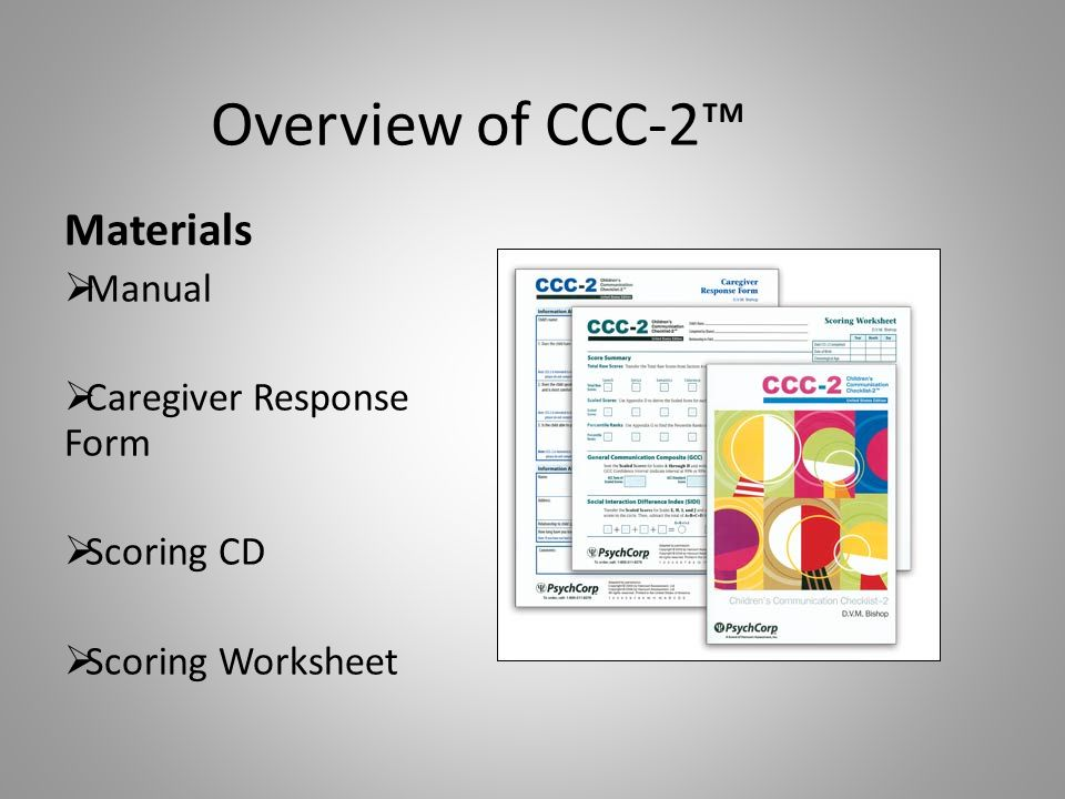 Overview of CCC-2™ Materials Manual Caregiver Response Form Scoring CD