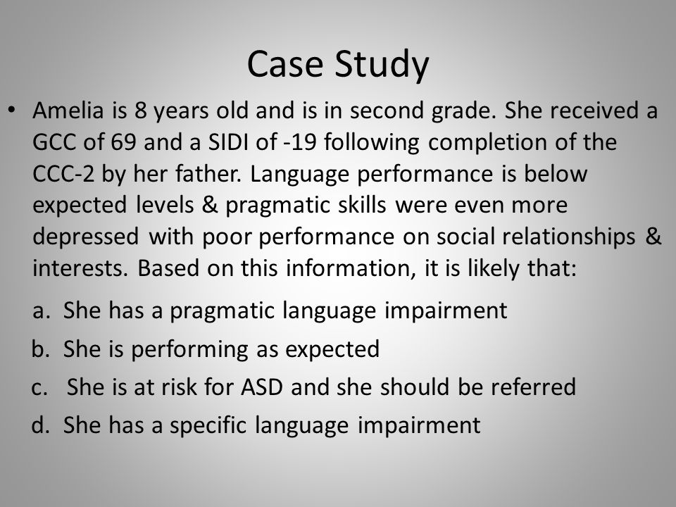 Case Study a. She has a pragmatic language impairment