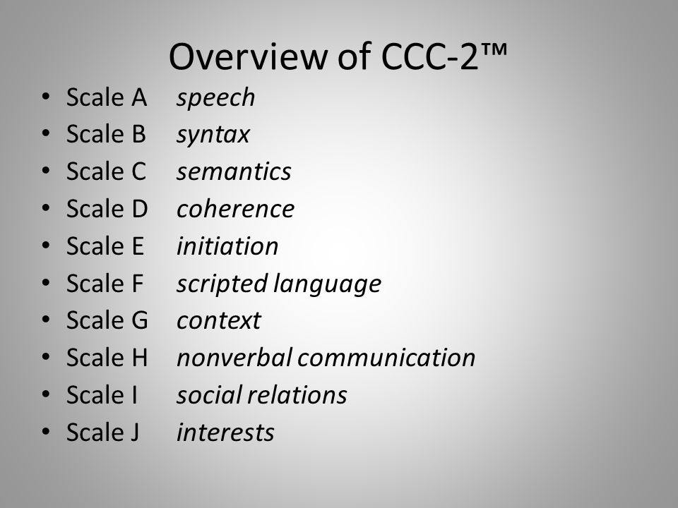 Overview of CCC-2™ Scale A speech Scale B syntax Scale C semantics