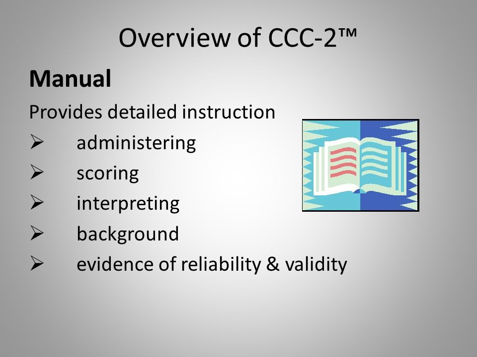 Overview of CCC-2™ Manual Provides detailed instruction administering