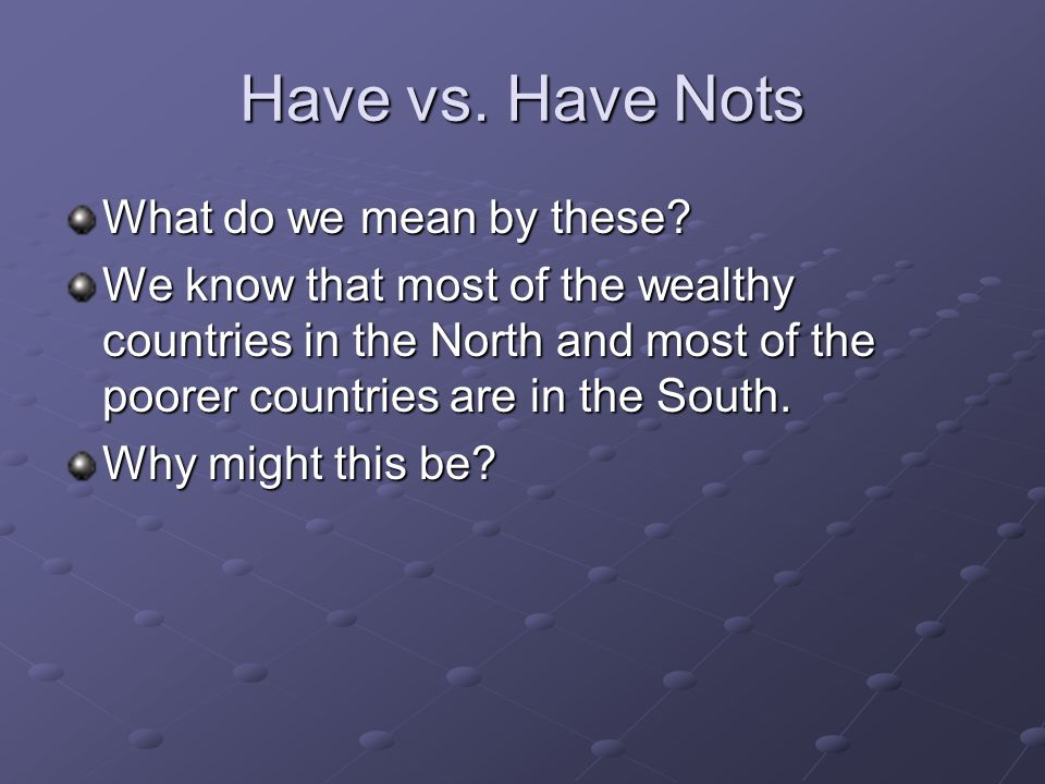 Have vs. Have Nots What do we mean by these