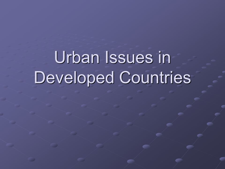 Urban Issues in Developed Countries