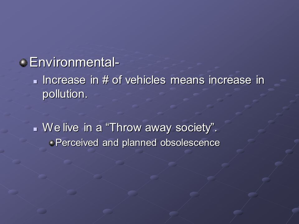 Environmental- Increase in # of vehicles means increase in pollution.