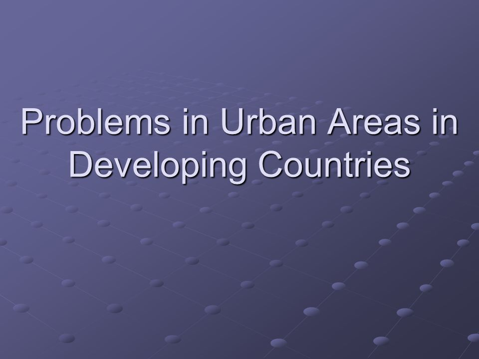Problems in Urban Areas in Developing Countries