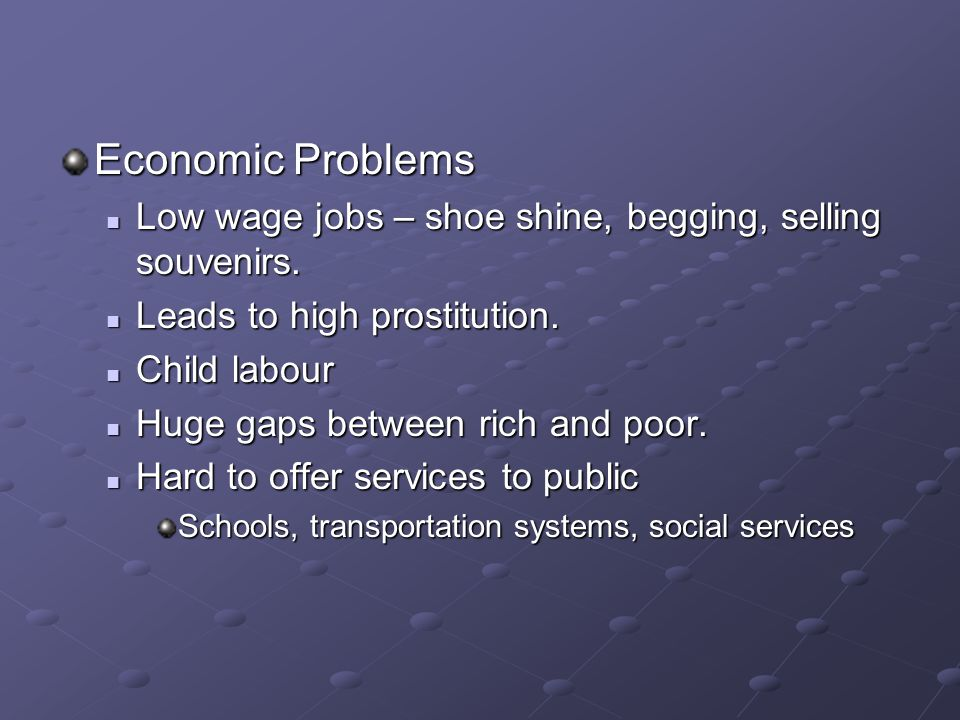 Economic Problems Low wage jobs – shoe shine, begging, selling souvenirs. Leads to high prostitution.