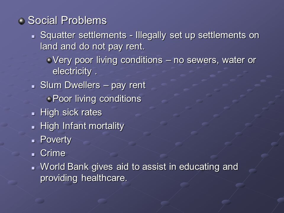 Social Problems Squatter settlements - Illegally set up settlements on land and do not pay rent.