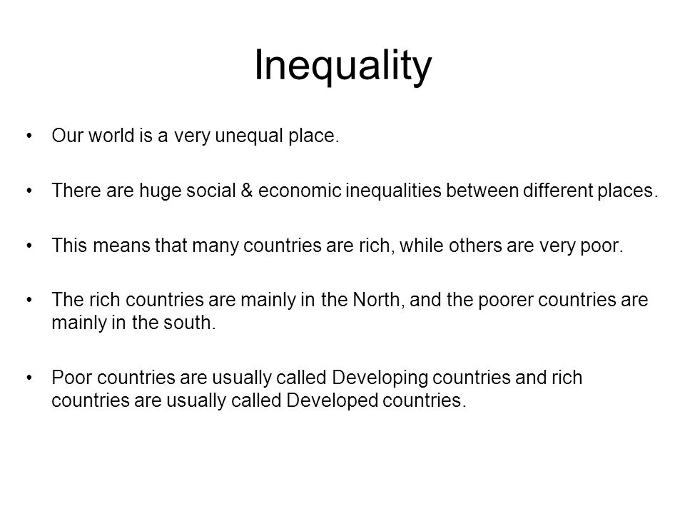 Inequality Our world is a very unequal place.