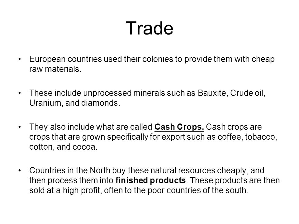 Trade European countries used their colonies to provide them with cheap raw materials.