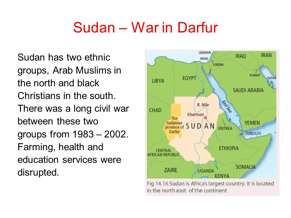Sudan – War in Darfur Sudan has two ethnic groups, Arab Muslims in