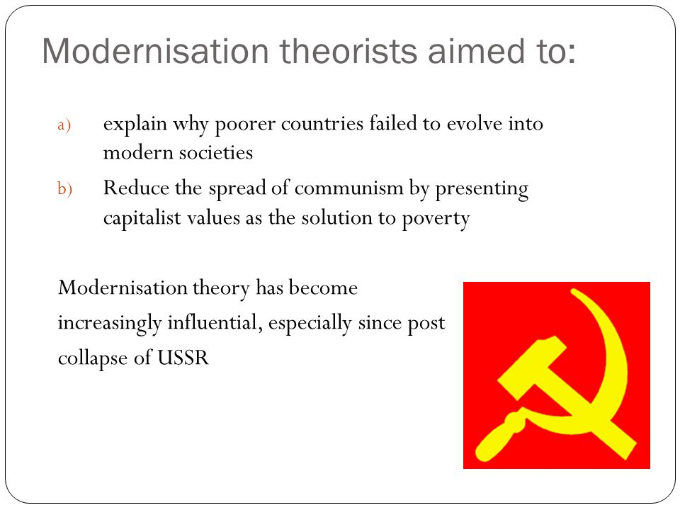 Modernisation theorists aimed to: