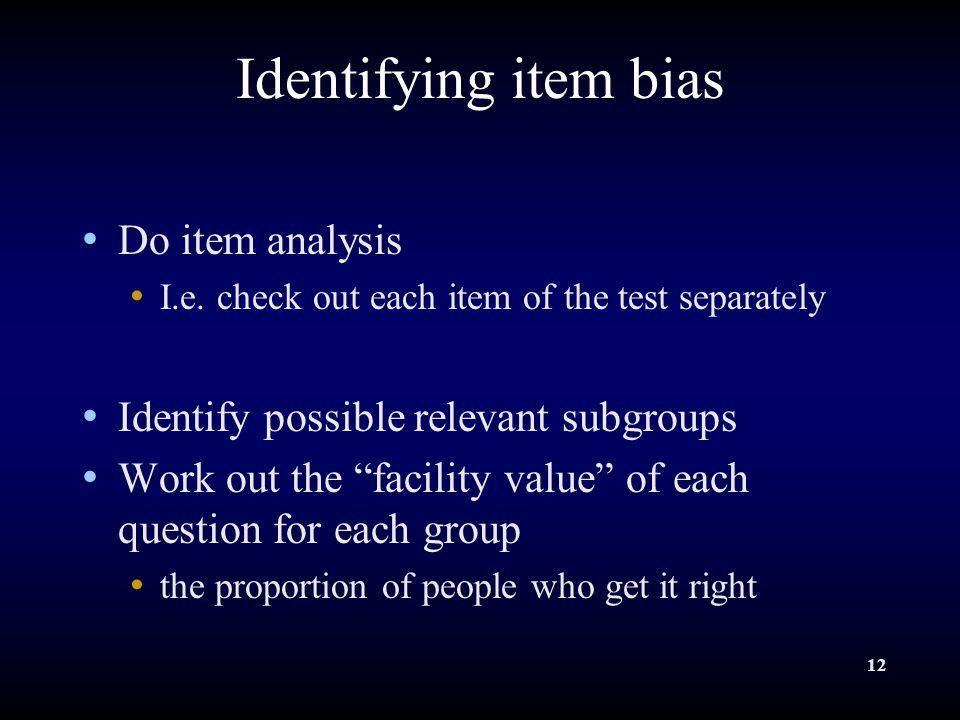 Identifying item bias Do item analysis