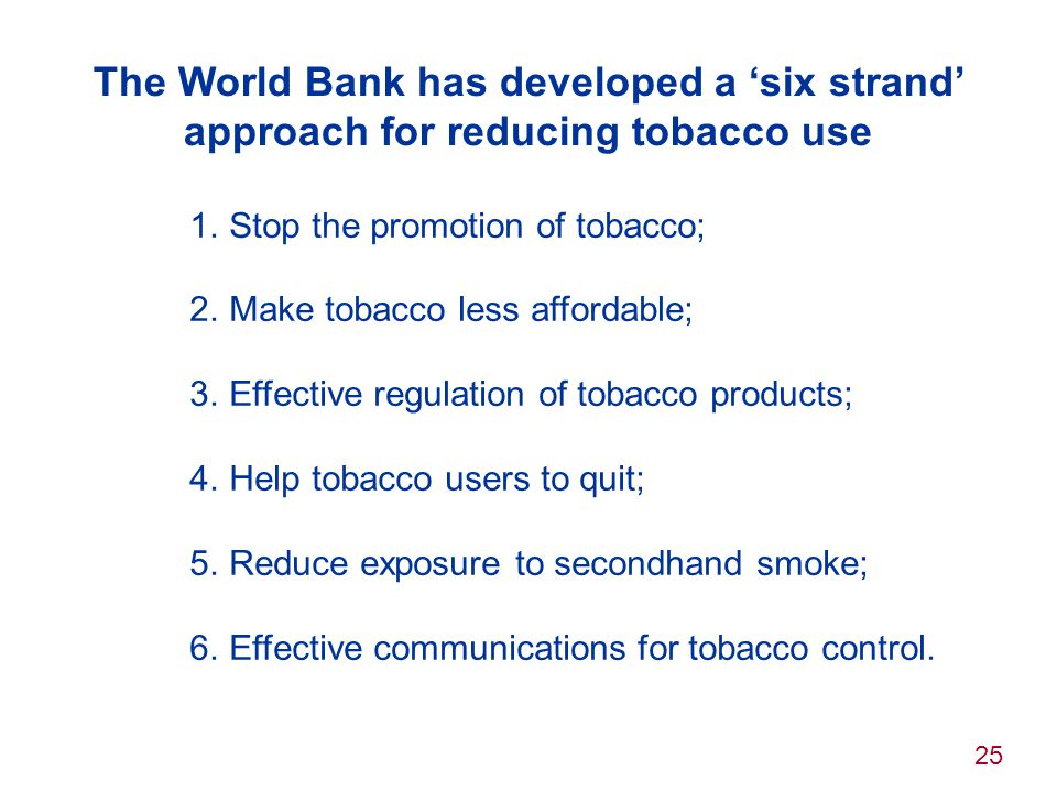The World Bank has developed a 'six strand' approach for reducing tobacco use