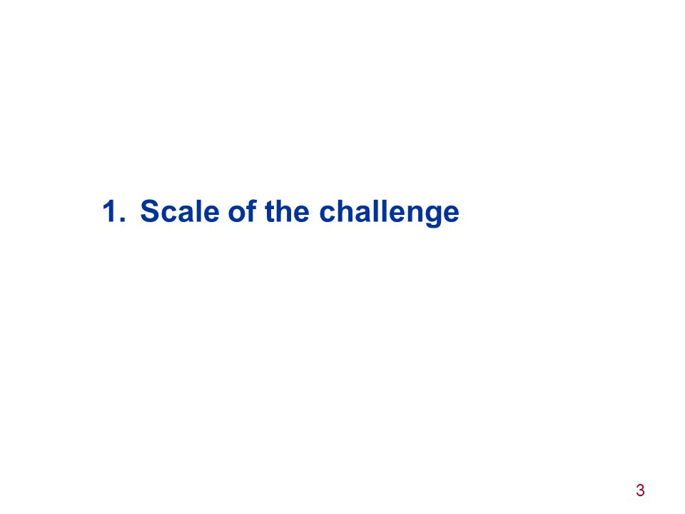 Scale of the challenge