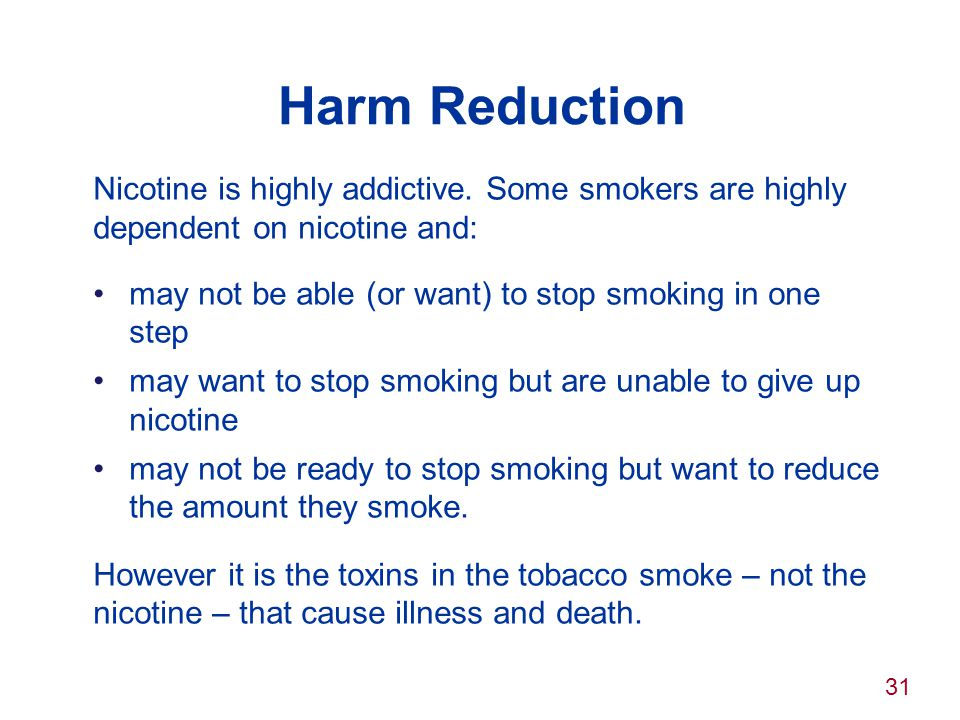 Harm Reduction Nicotine is highly addictive. Some smokers are highly dependent on nicotine and: