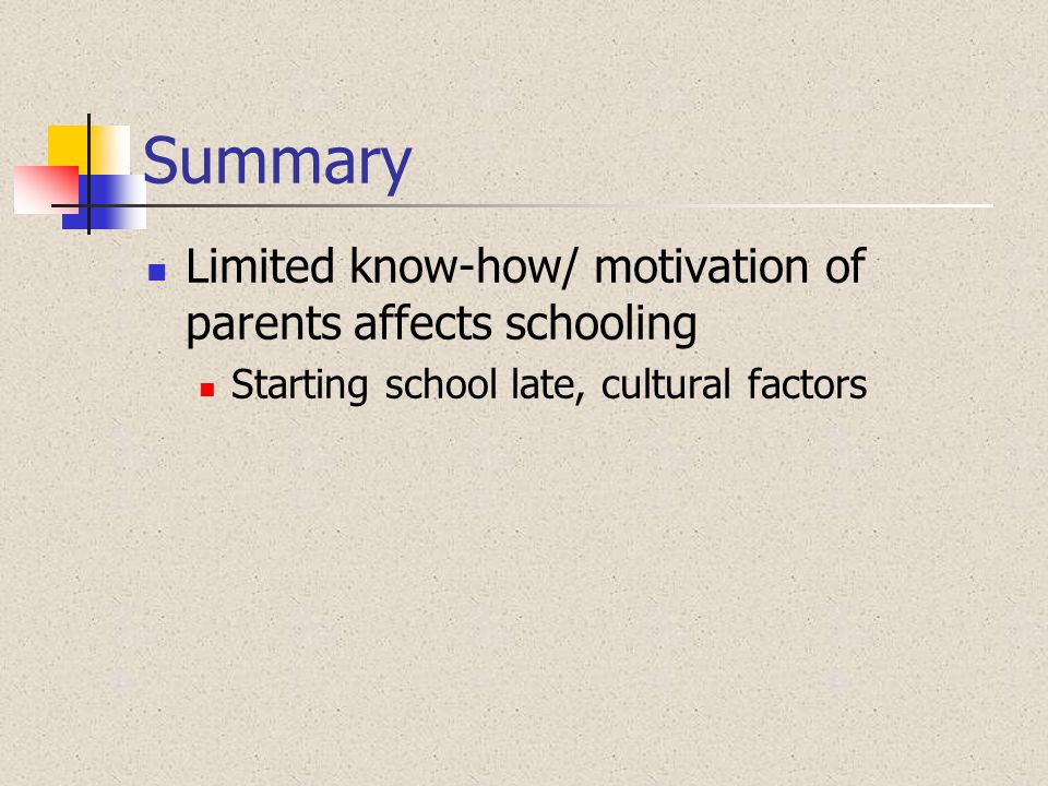 Summary Limited know-how/ motivation of parents affects schooling
