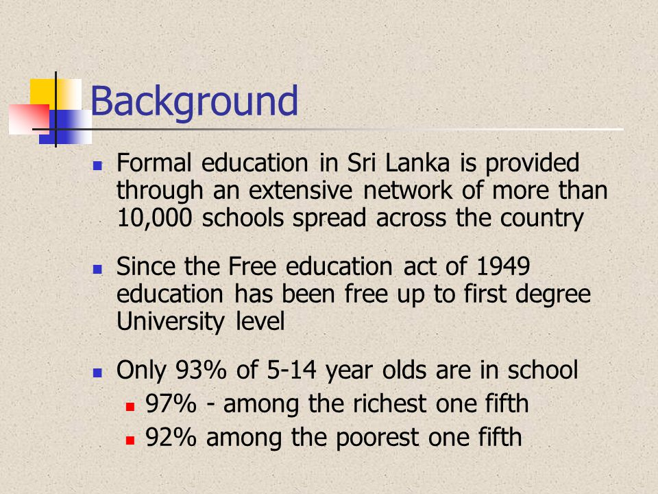 Background Formal education in Sri Lanka is provided through an extensive network of more than 10,000 schools spread across the country.