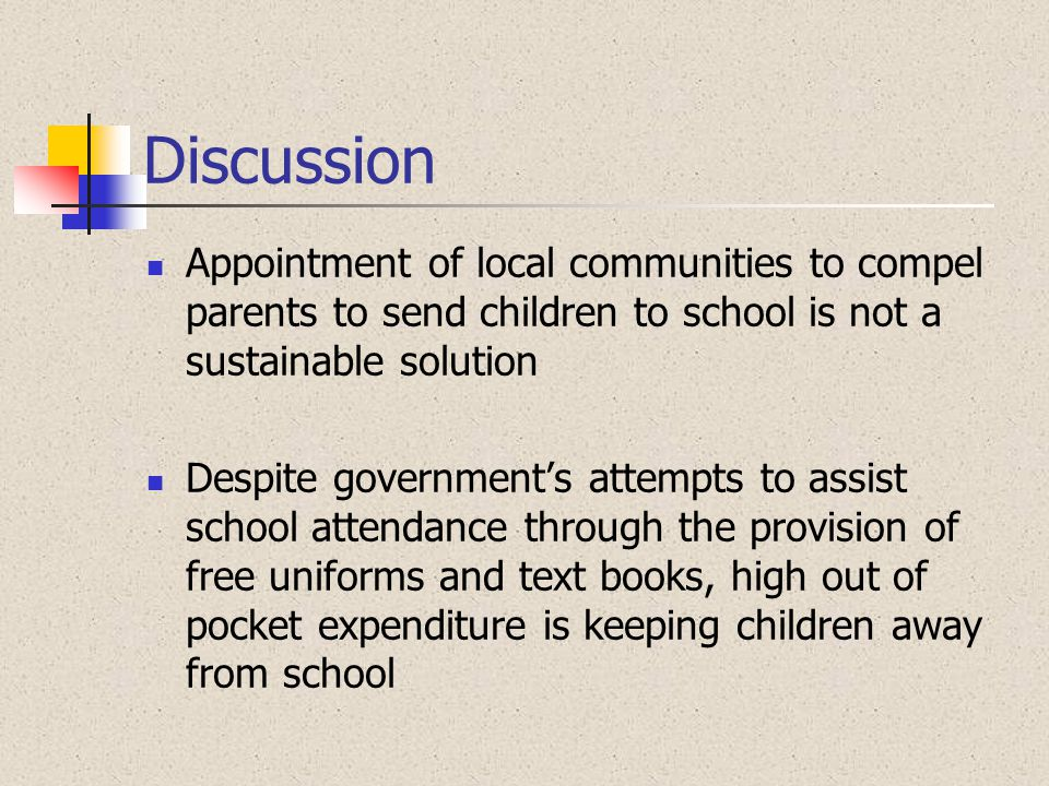Discussion Appointment of local communities to compel parents to send children to school is not a sustainable solution.