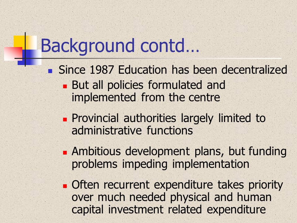 Background contd… Since 1987 Education has been decentralized