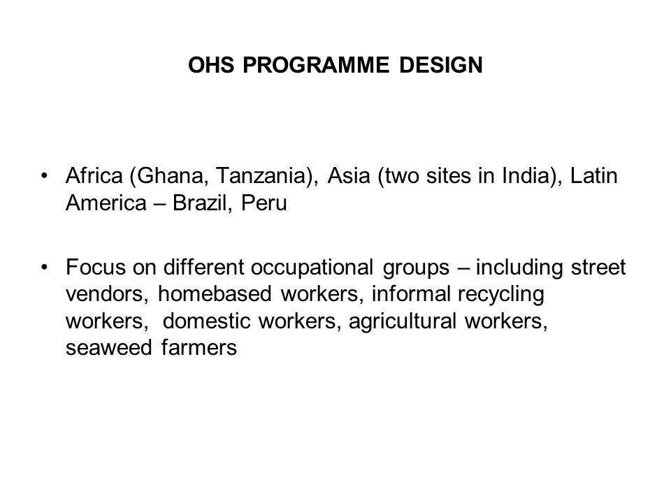 OHS PROGRAMME DESIGN Africa (Ghana, Tanzania), Asia (two sites in India), Latin America – Brazil, Peru.
