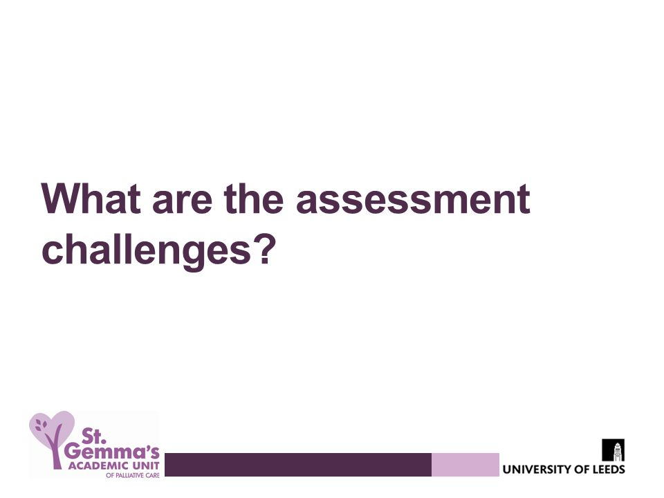 What are the assessment challenges