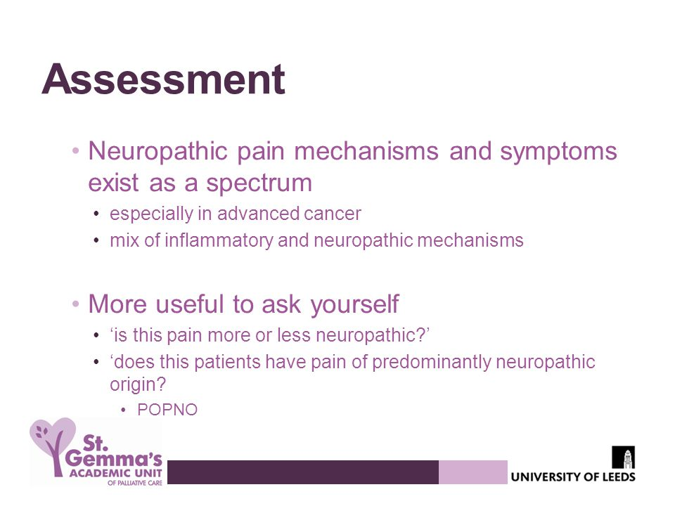 Assessment Neuropathic pain mechanisms and symptoms exist as a spectrum. especially in advanced cancer.