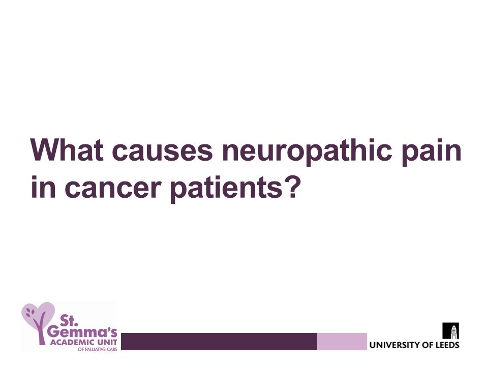 What causes neuropathic pain in cancer patients