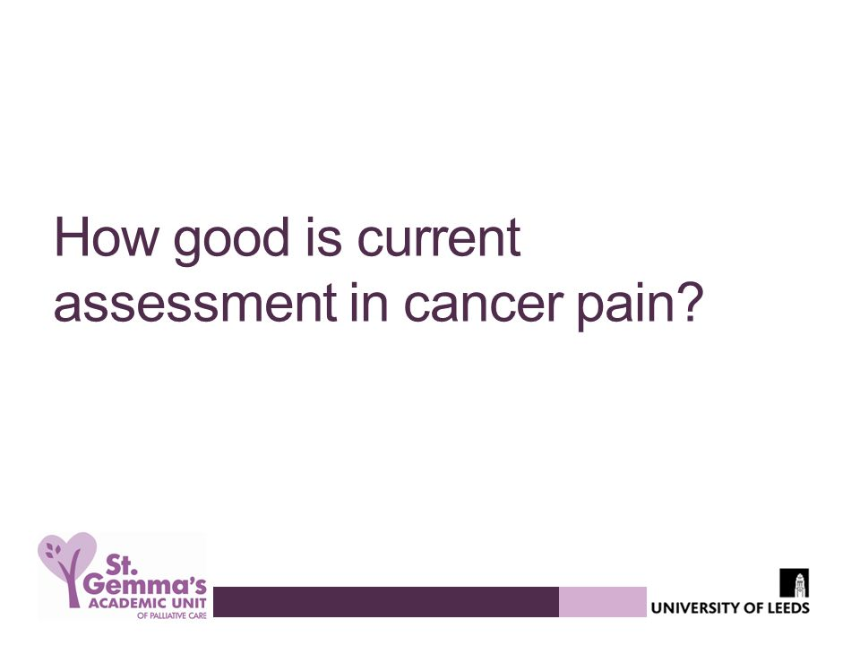 How good is current assessment in cancer pain