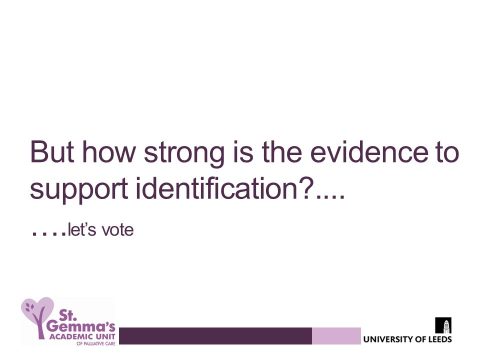 But how strong is the evidence to support identification .... ….let's vote
